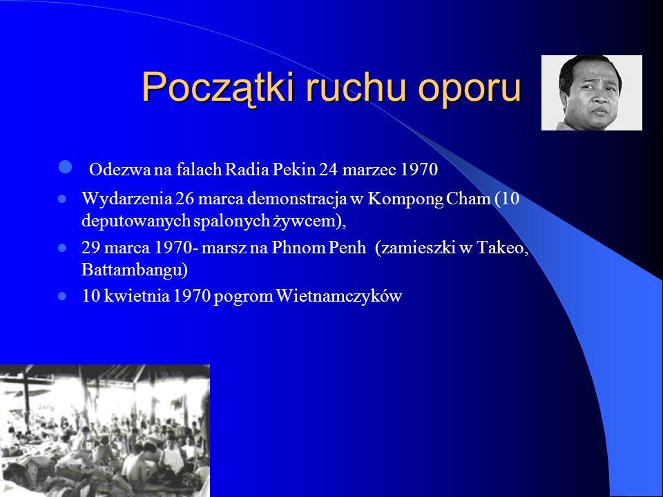 Początki ruchu oporu Odezwa na falach Radia Pekin 24 marzec 1970 Wydarzenia 26 marca demonstracja w Kompong Cham (10 deputowanych spalonych żywcem), 29 marca 1970- marsz na Phnom Penh (zamieszki w Takeo, Battambangu) 10 kwietnia 1970 pogrom Wietnamczyków