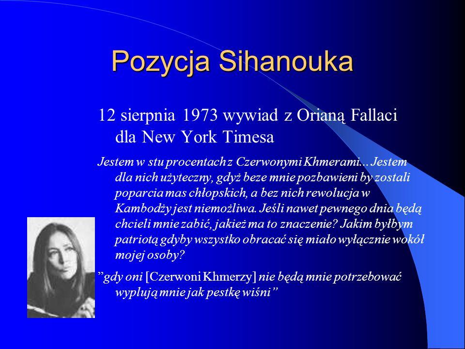 Pozycja Sihanouka 12 sierpnia 1973 wywiad z Orianą Fallaci dla New York Timesa Jestem w stu procentach z Czerwonymi Khmerami...