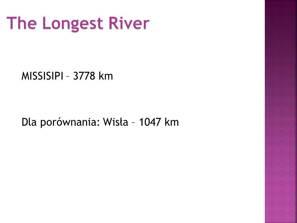 MISSISIPI – 3778 km Dla porównania: Wisła – 1047 km
