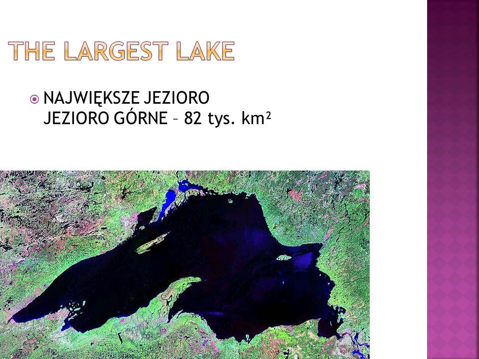 NAJWIĘKSZE JEZIORO JEZIORO GÓRNE – 82 tys. km²