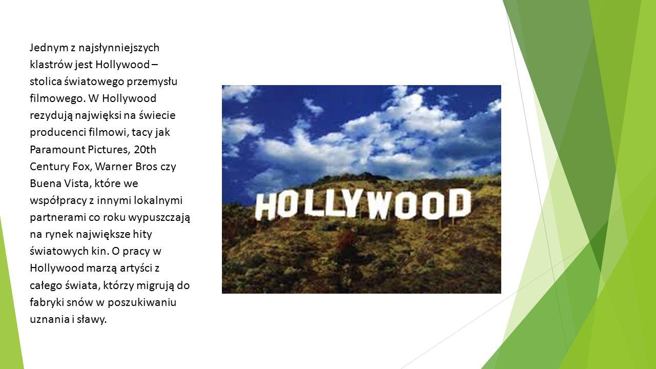 Jednym z najsłynniejszych klastrów jest Hollywood – stolica światowego przemysłu filmowego. W Hollywood rezydują najwięksi na świecie producenci filmo
