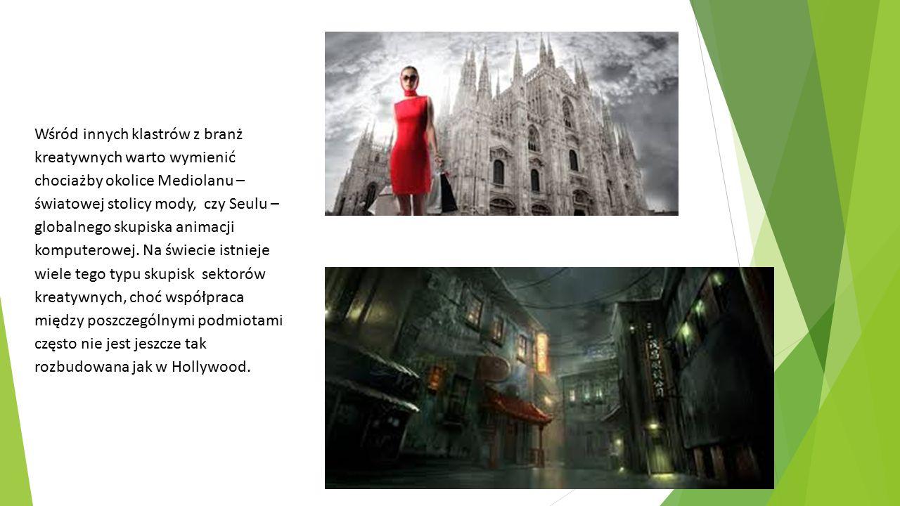 Przykłady ogólne Wśród sieci współpracy i klastrów działających w przemysłach kreatywnych na świecie wymienić można: o City Fringe (Londyn, Wielka Brytania) o Hollywood (Los Angeles, USA) o Media Park (Hilversum, Holandia) o Klaster Filmowy (Berlin, Niemcy) o Multimedialna Dolina (Flandria, Holandia) o Klaster Medialny (Kolonia, Niemcy) CAP DIGITAL (Francja) o Culture Northeast / One North East (Newcastle, Wielka Brytania) o Media Tree (Maidstone, Wielka Brytania) o Creative Clusters (Sevilla, Hiszpania) o Hollywood (Kalifornia, USA) o ARENA Creative Industries (Lillehammer, Norwegia)