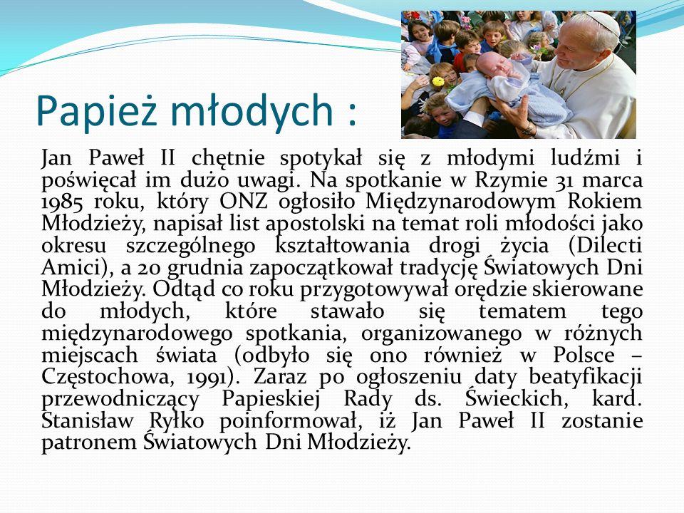 Papież młodych : Jan Paweł II chętnie spotykał się z młodymi ludźmi i poświęcał im dużo uwagi. Na spotkanie w Rzymie 31 marca 1985 roku, który ONZ ogł