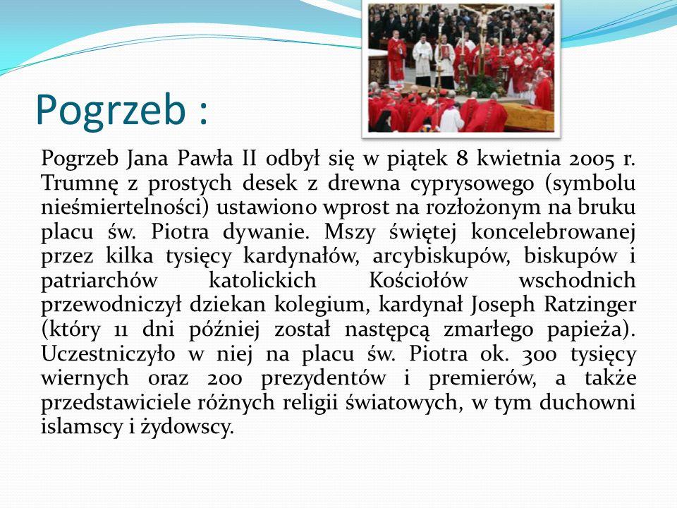 Pogrzeb : Pogrzeb Jana Pawła II odbył się w piątek 8 kwietnia 2005 r. Trumnę z prostych desek z drewna cyprysowego (symbolu nieśmiertelności) ustawion