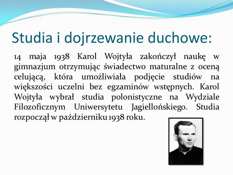 Studia i dojrzewanie duchowe: 14 maja 1938 Karol Wojtyła zakończył naukę w gimnazjum otrzymując świadectwo maturalne z oceną celującą, która umożliwia