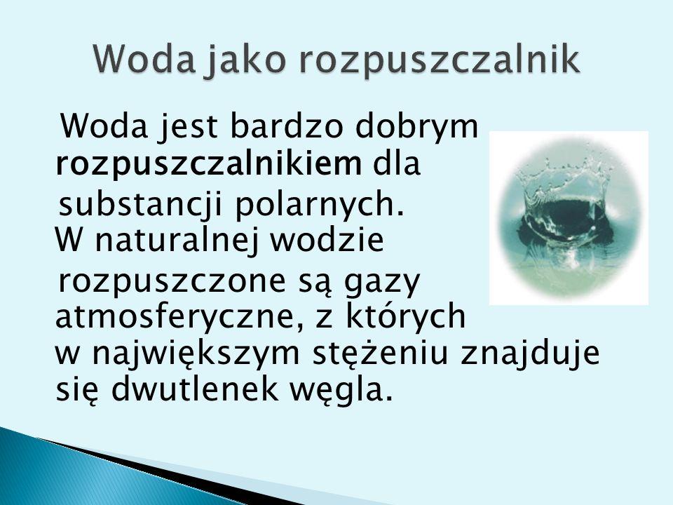 Woda jest bardzo dobrym rozpuszczalnikiem dla substancji polarnych.