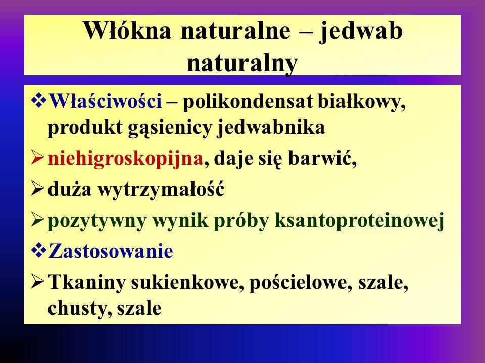 Włókna naturalne – jedwab naturalny  Właściwości – polikondensat białkowy, produkt gąsienicy jedwabnika  niehigroskopijna, daje się barwić,  duża w
