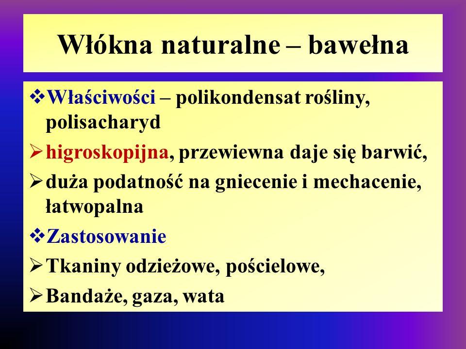 Włókna naturalne – bawełna  Właściwości – polikondensat rośliny, polisacharyd  higroskopijna, przewiewna daje się barwić,  duża podatność na gniece