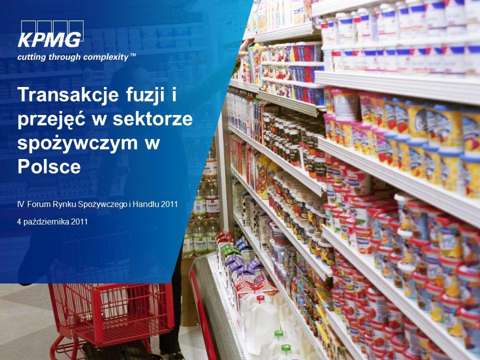 Transakcje fuzji i przejęć w sektorze spożywczym w Polsce IV Forum Rynku Spożywczego i Handlu 2011 4 października 2011