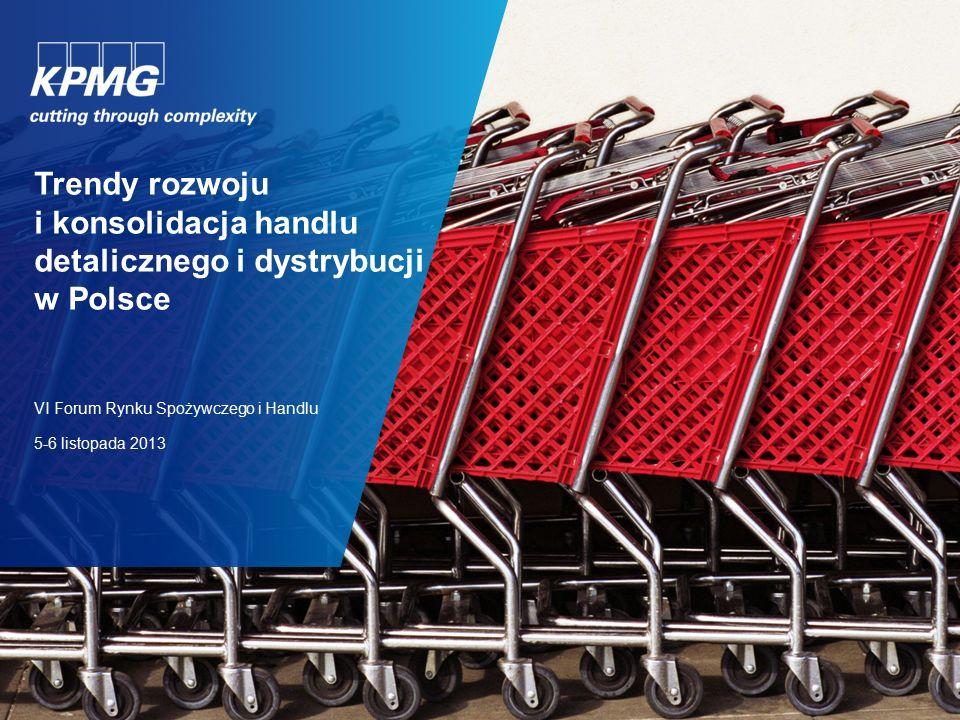 Trendy rozwoju i konsolidacja handlu detalicznego i dystrybucji w Polsce VI Forum Rynku Spożywczego i Handlu 5-6 listopada 2013