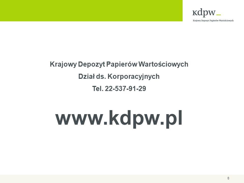 8 Krajowy Depozyt Papierów Wartościowych Dział ds. Korporacyjnych Tel. 22-537-91-29 www.kdpw.pl
