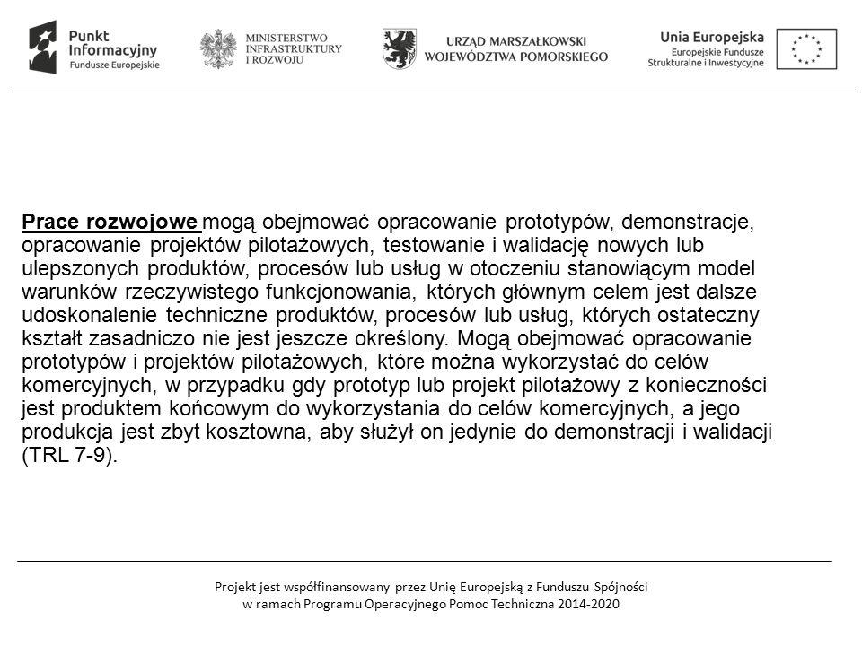 Projekt jest współfinansowany przez Unię Europejską z Funduszu Spójności w ramach Programu Operacyjnego Pomoc Techniczna 2014-2020 Prace rozwojowe mogą obejmować opracowanie prototypów, demonstracje, opracowanie projektów pilotażowych, testowanie i walidację nowych lub ulepszonych produktów, procesów lub usług w otoczeniu stanowiącym model warunków rzeczywistego funkcjonowania, których głównym celem jest dalsze udoskonalenie techniczne produktów, procesów lub usług, których ostateczny kształt zasadniczo nie jest jeszcze określony.