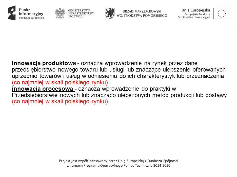 I innowacja produktowa - oznacza wprowadzenie na rynek przez dane przedsiębiorstwo nowego towaru lub usługi lub znaczące ulepszenie oferowanych uprzednio towarów i usług w odniesieniu do ich charakterystyk lub przeznaczenia (co najmniej w skali polskiego rynku) innowacja procesowa - oznacza wprowadzenie do praktyki w Przedsiębiorstwie nowych lub znacząco ulepszonych metod produkcji lub dostawy (co najmniej w skali polskiego rynku).