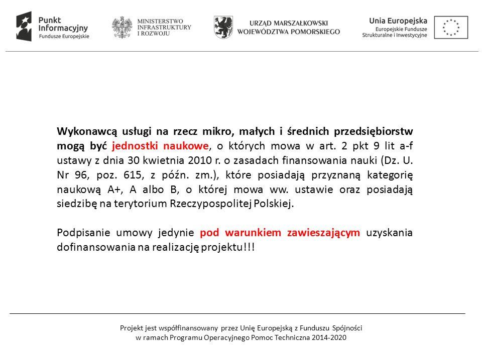 Projekt jest współfinansowany przez Unię Europejską z Funduszu Spójności w ramach Programu Operacyjnego Pomoc Techniczna 2014-2020 Wykonawcą usługi na rzecz mikro, małych i średnich przedsiębiorstw mogą być jednostki naukowe, o których mowa w art.