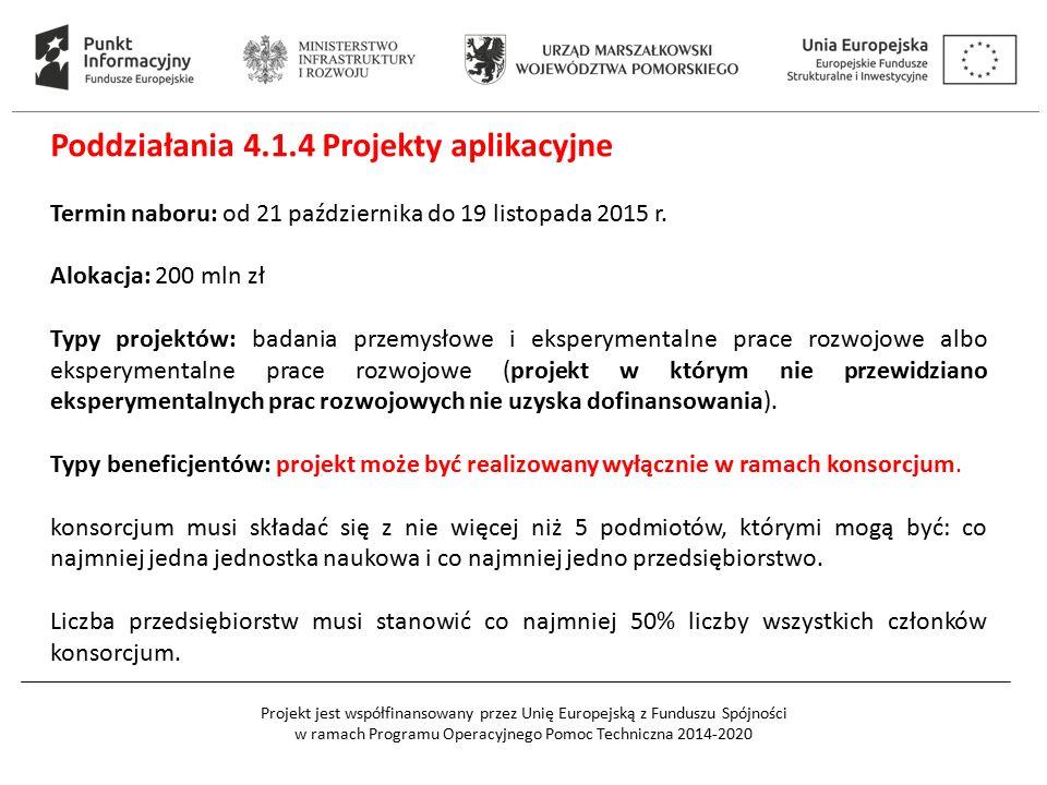 Projekt jest współfinansowany przez Unię Europejską z Funduszu Spójności w ramach Programu Operacyjnego Pomoc Techniczna 2014-2020 Poddziałania 4.1.4 Projekty aplikacyjne Termin naboru: od 21 października do 19 listopada 2015 r.