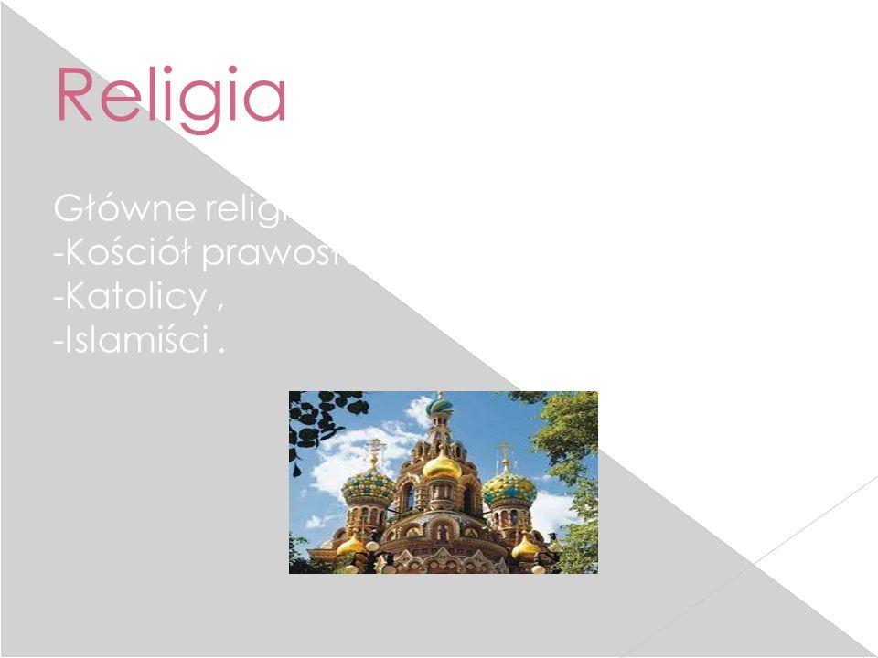 Religia Główne religie : -Kościół prawosławny, -Katolicy, -Islamiści.