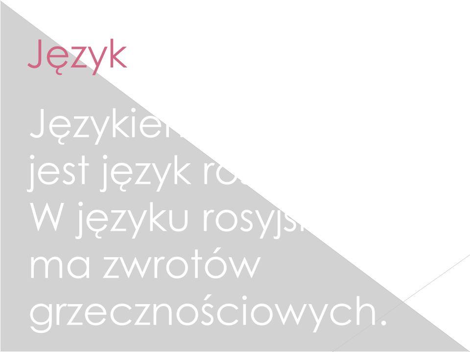 Język Językiem urzędowym jest język rosyjski. W języku rosyjskim nie ma zwrotów grzecznościowych.