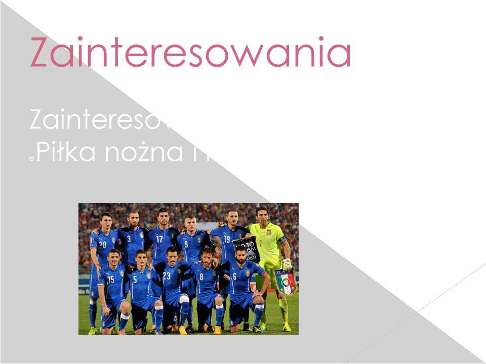 Zainteresowania Zainteresowaniami Włochów są:  Piłka nożna i kobiety :)