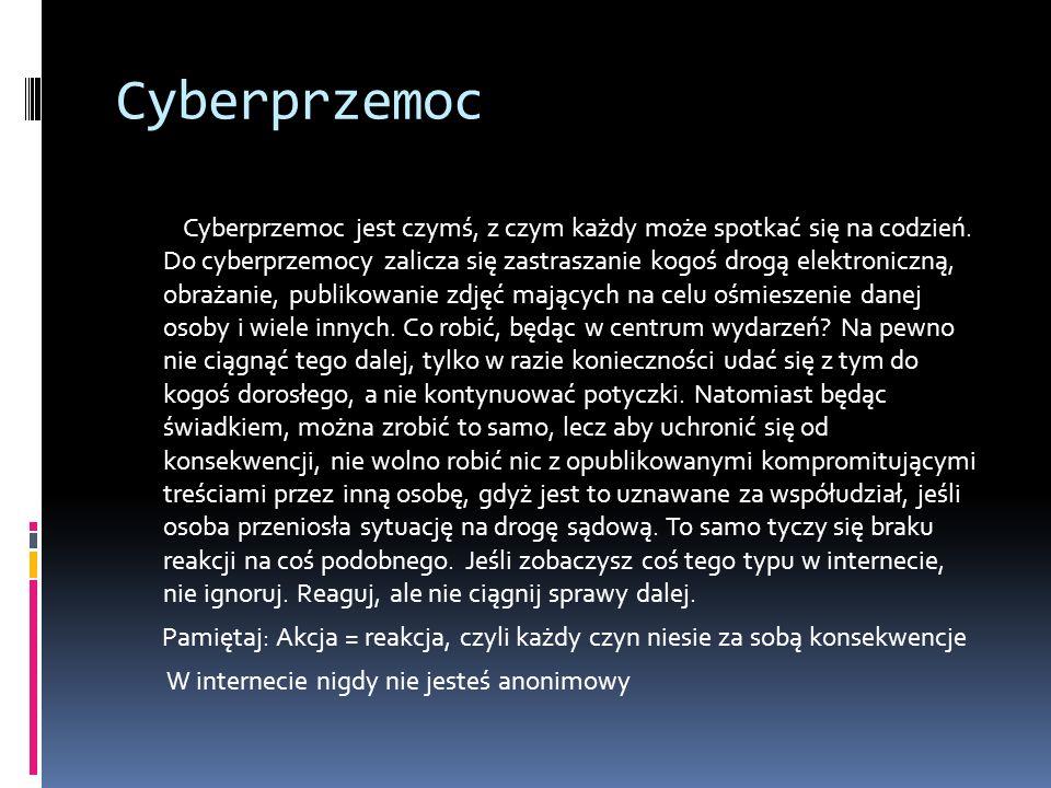 Cyberprzemoc Cyberprzemoc jest czymś, z czym każdy może spotkać się na codzień.