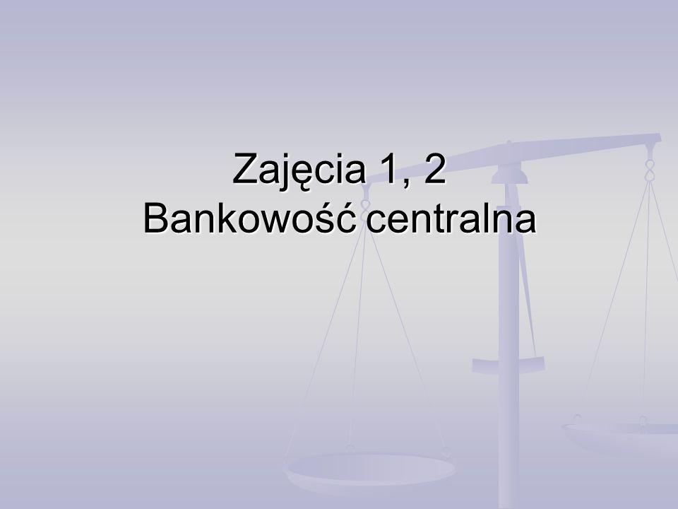 Zajęcia 1, 2 Bankowość centralna