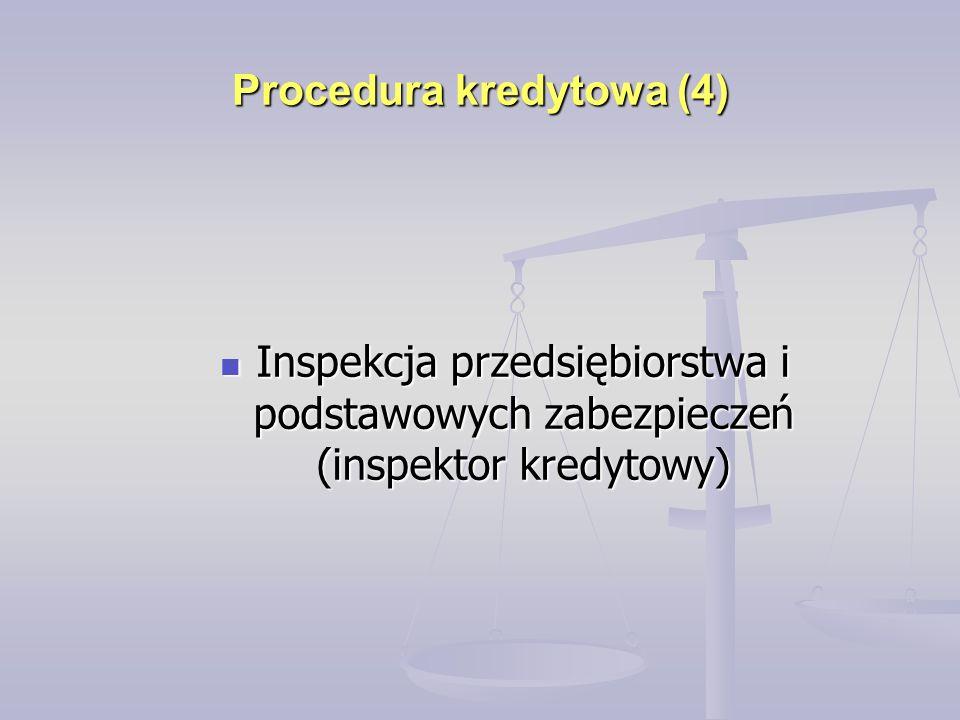 Procedura kredytowa (4) Inspekcja przedsiębiorstwa i podstawowych zabezpieczeń (inspektor kredytowy) Inspekcja przedsiębiorstwa i podstawowych zabezpieczeń (inspektor kredytowy)