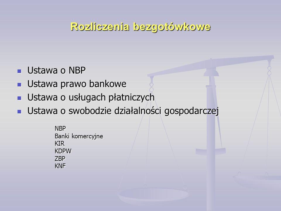Rozliczenia bezgotówkowe Ustawa o NBP Ustawa o NBP Ustawa prawo bankowe Ustawa prawo bankowe Ustawa o usługach płatniczych Ustawa o usługach płatniczych Ustawa o swobodzie działalności gospodarczej Ustawa o swobodzie działalności gospodarczej NBP Banki komercyjne KIRKDPWZBPKNF