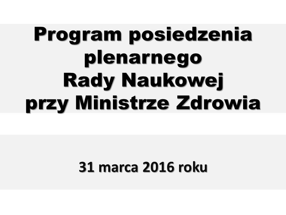 Program posiedzenia plenarnego Rady Naukowej przy Ministrze Zdrowia 31 marca 2016 roku