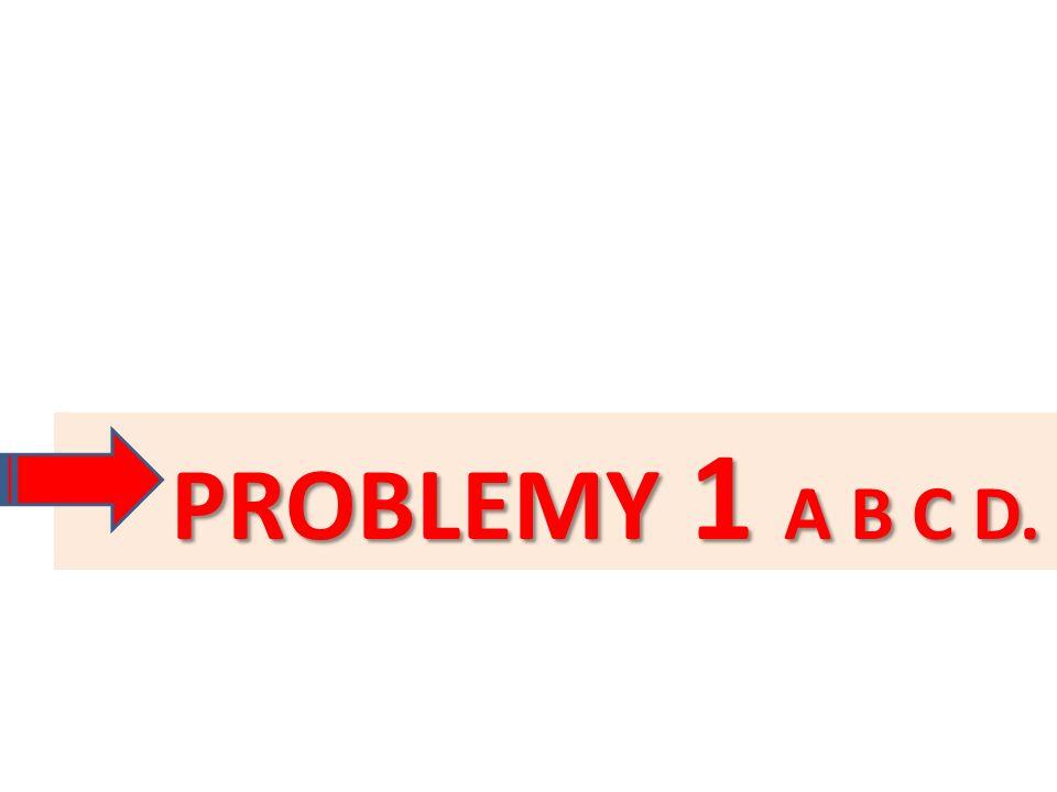 PROBLEMY 1 A B C D.