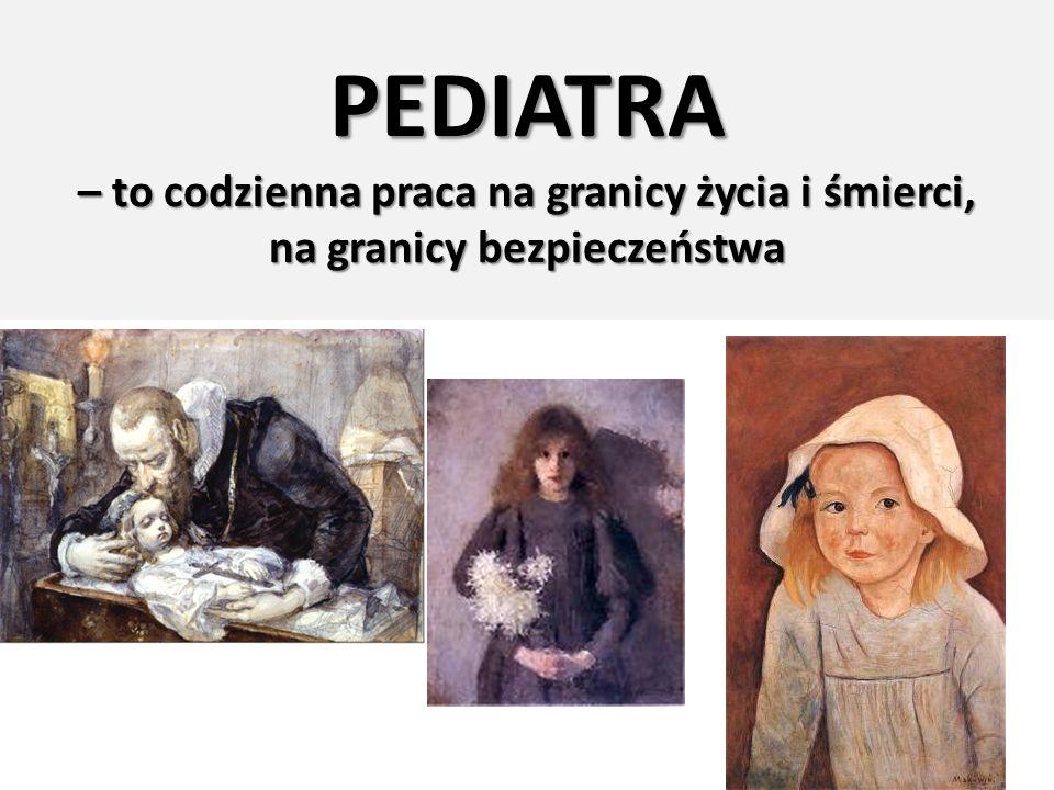 PEDIATRA – to codzienna praca na granicy życia i śmierci, na granicy bezpieczeństwa
