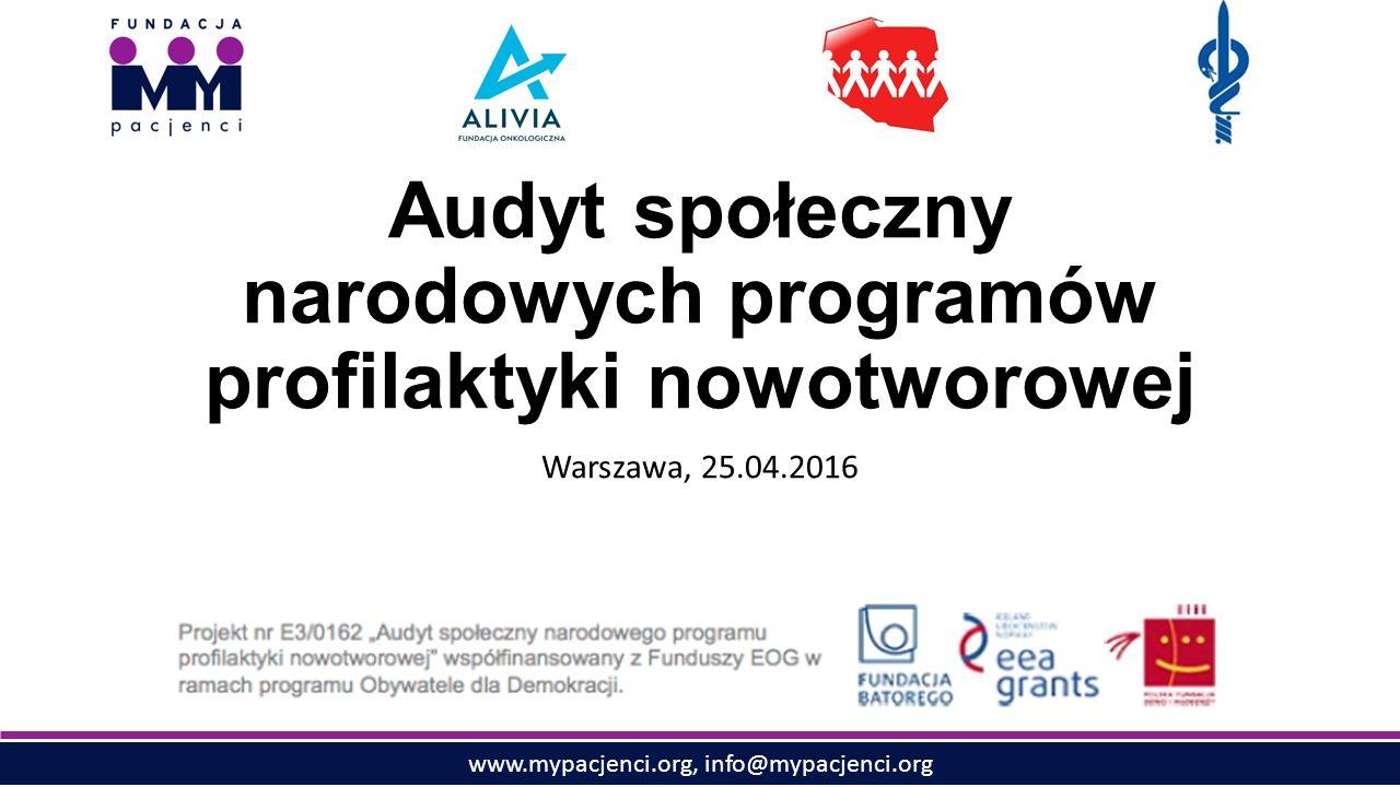 www.mypacjenci.org, info@mypacjenci.org Audyt społeczny narodowych programów profilaktyki nowotworowej Warszawa, 25.04.2016