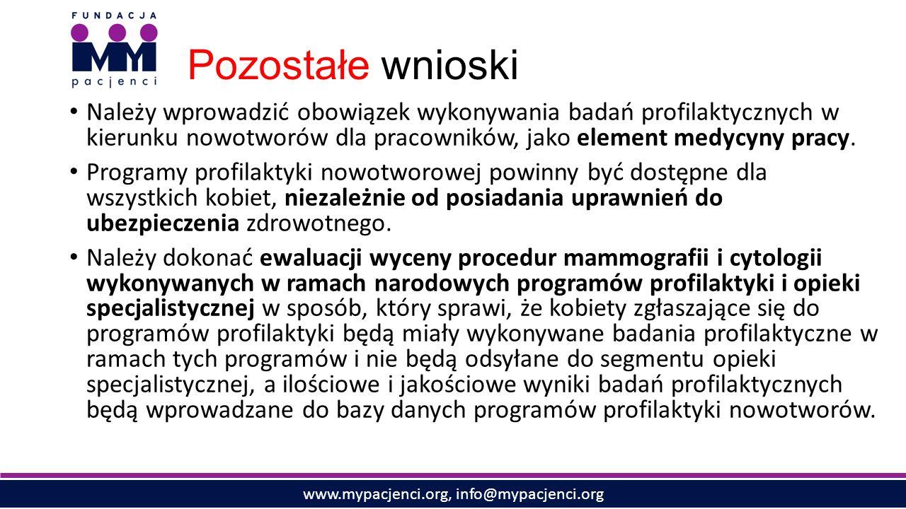 www.mypacjenci.org, info@mypacjenci.org Pozostałe wnioski Należy wprowadzić obowiązek wykonywania badań profilaktycznych w kierunku nowotworów dla pracowników, jako element medycyny pracy.