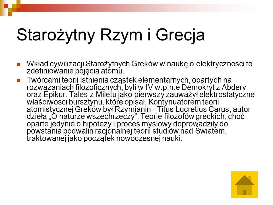 Starożytny Rzym i Grecja Wkład cywilizacji Starożytnych Greków w naukę o elektryczności to zdefiniowanie pojęcia atomu.