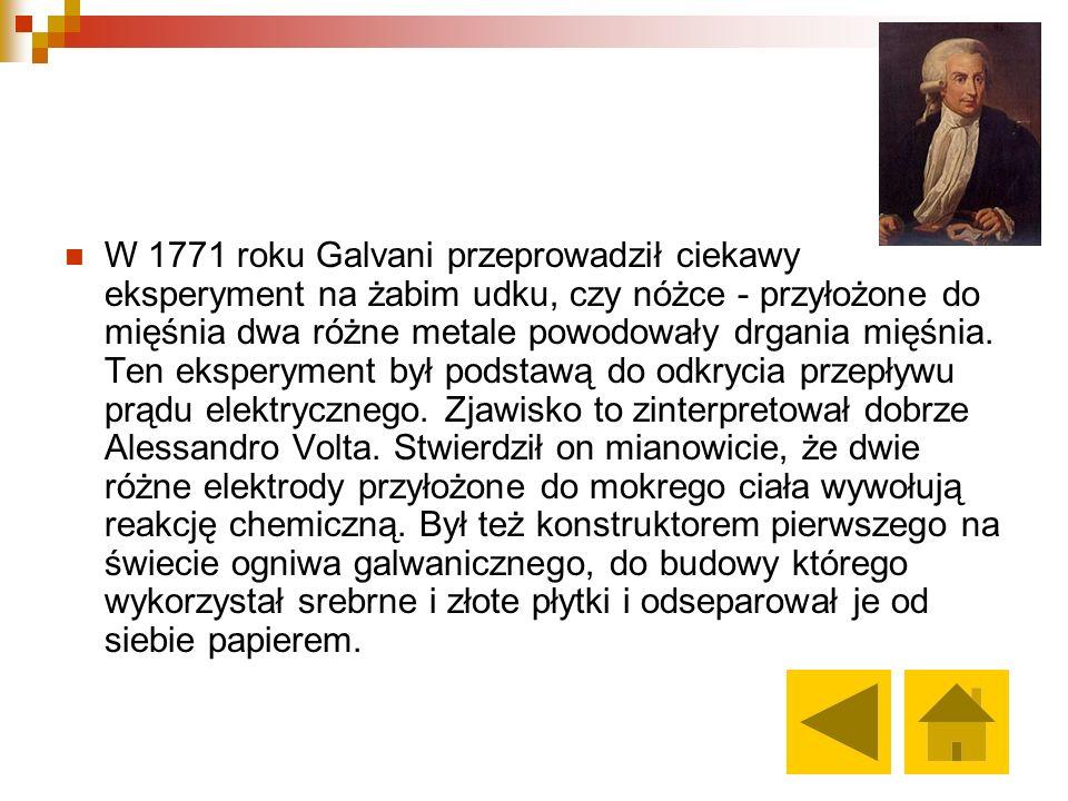 W 1771 roku Galvani przeprowadził ciekawy eksperyment na żabim udku, czy nóżce - przyłożone do mięśnia dwa różne metale powodowały drgania mięśnia.