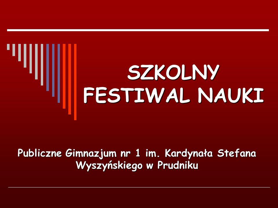 SZKOLNY FESTIWAL NAUKI Publiczne Gimnazjum nr 1 im. Kardynała Stefana Wyszyńskiego w Prudniku