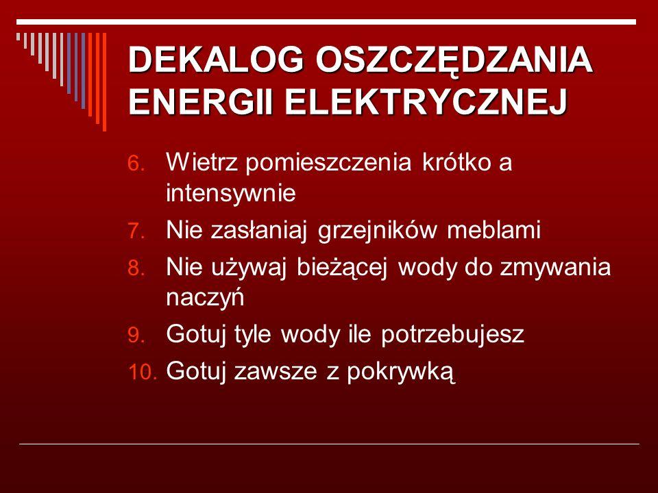 DEKALOG OSZCZĘDZANIA ENERGII ELEKTRYCZNEJ 6. Wietrz pomieszczenia krótko a intensywnie 7.