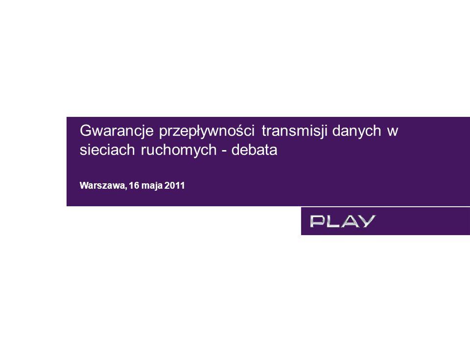Gwarancje przepływności transmisji danych w sieciach ruchomych - debata Warszawa, 16 maja 2011