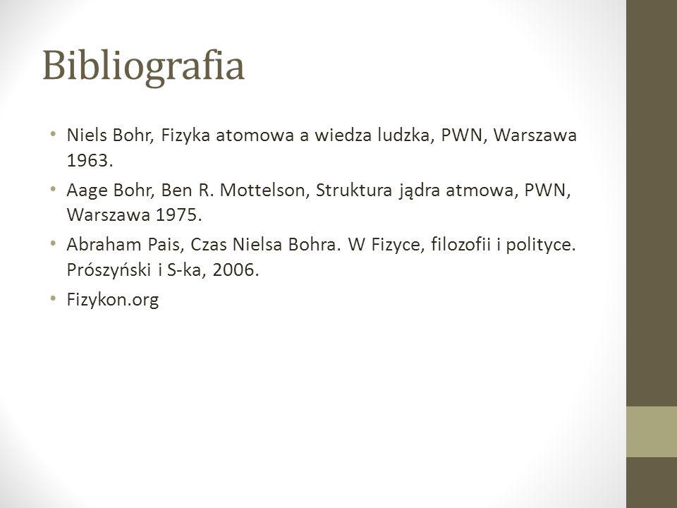 Bibliografia Niels Bohr, Fizyka atomowa a wiedza ludzka, PWN, Warszawa 1963.