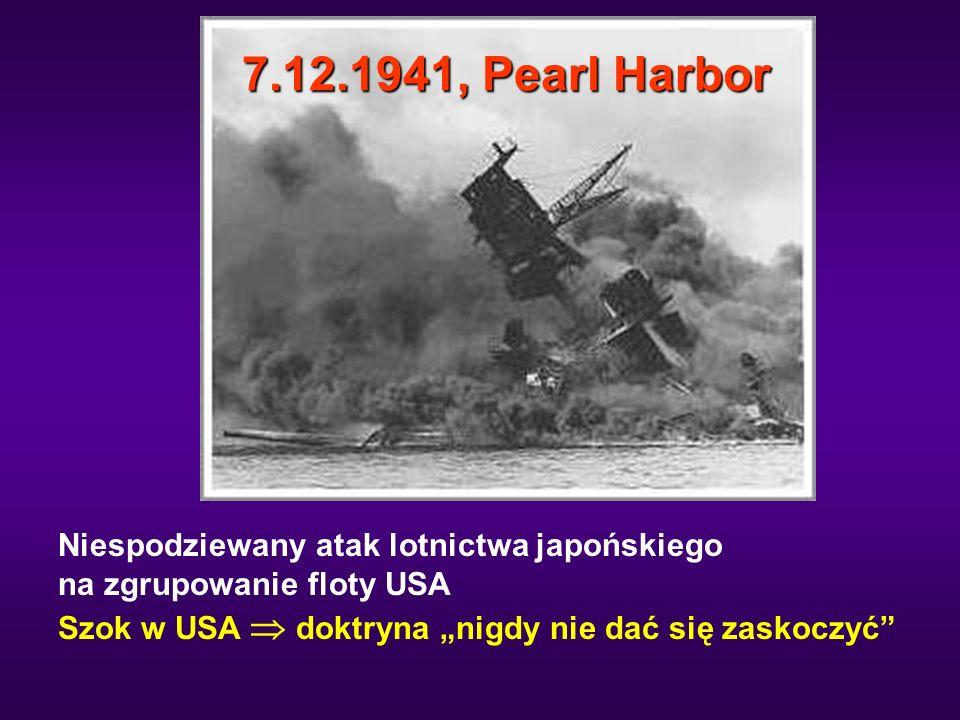 """7.12.1941, Pearl Harbor Niespodziewany atak lotnictwa japońskiego na zgrupowanie floty USA Szok w USA  doktryna """"nigdy nie dać się zaskoczyć"""""""