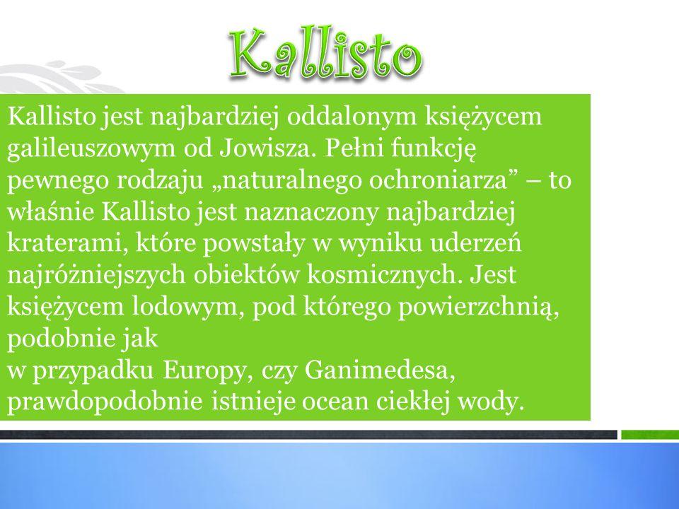 Kallisto jest najbardziej oddalonym księżycem galileuszowym od Jowisza.