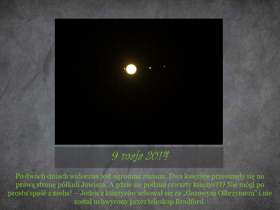 9 maja 2014 Po dwóch dniach widoczna jest ogromna zmiana. Dwa księżyce przesunęły się na prawą stronę półkuli Jowisza. A gdzie się podział czwarty ksi
