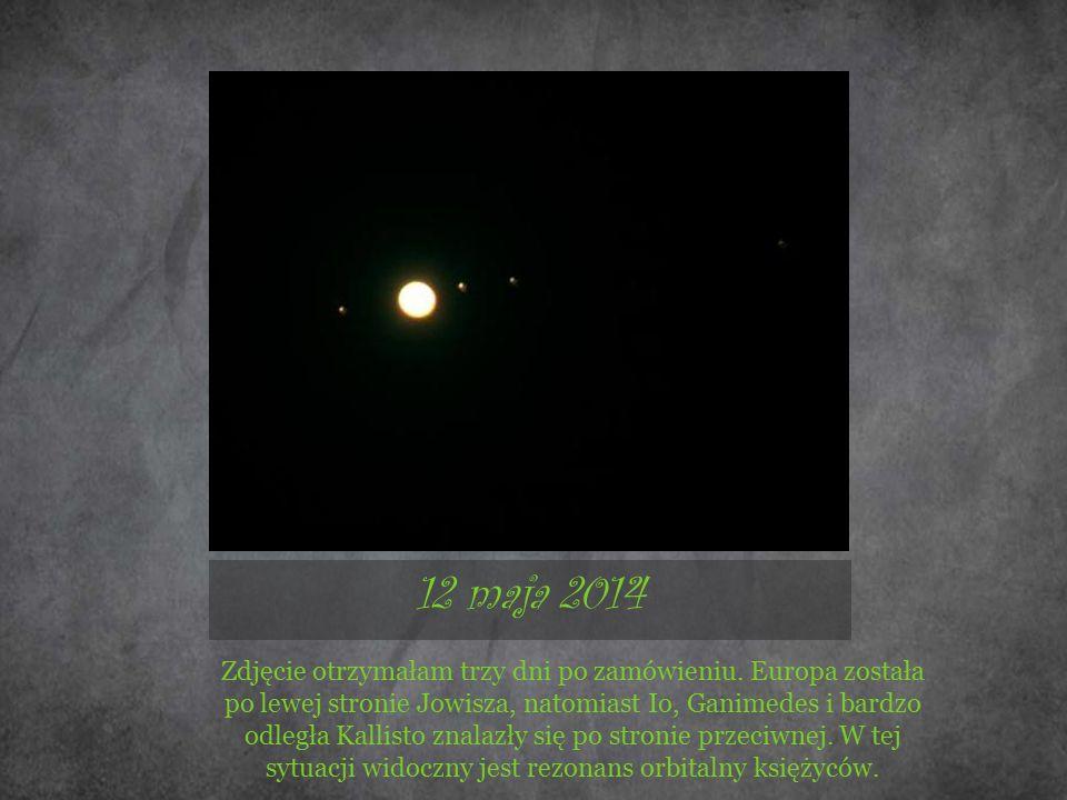 12 maja 2014 Zdjęcie otrzymałam trzy dni po zamówieniu. Europa została po lewej stronie Jowisza, natomiast Io, Ganimedes i bardzo odległa Kallisto zna