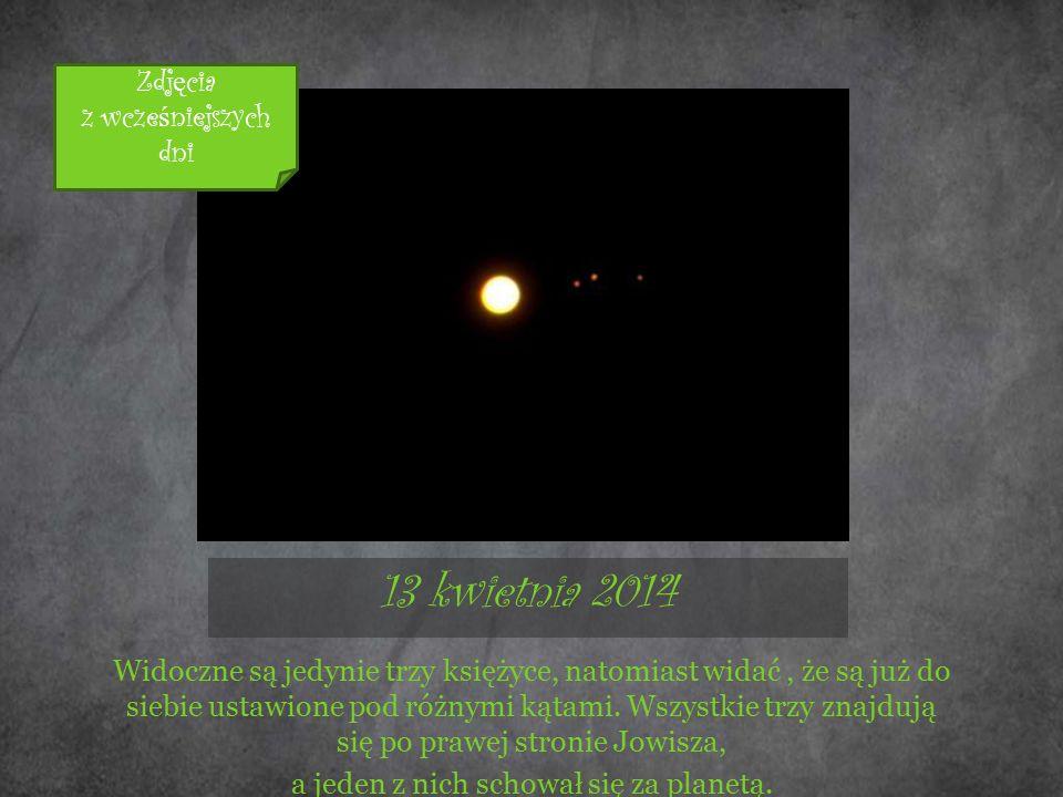 13 kwietnia 2014 Widoczne są jedynie trzy księżyce, natomiast widać, że są już do siebie ustawione pod różnymi kątami. Wszystkie trzy znajdują się po