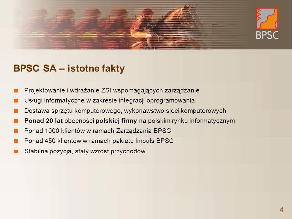 4 BPSC SA – istotne fakty ■ Projektowanie i wdrażanie ZSI wspomagających zarządzanie ■ Usługi informatyczne w zakresie integracji oprogramowania ■ Dostawa sprzętu komputerowego, wykonawstwo sieci komputerowych ■ Ponad 20 lat obecności polskiej firmy na polskim rynku informatycznym ■ Ponad 1000 klientów w ramach Zarządzania BPSC ■ Ponad 450 klientów w ramach pakietu Impuls BPSC ■ Stabilna pozycja, stały wzrost przychodów