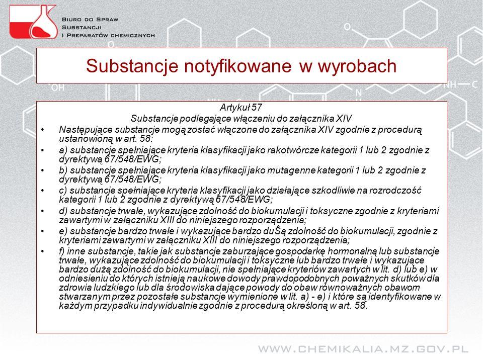 Substancje notyfikowane w wyrobach Artykuł 57 Substancje podlegające włączeniu do załącznika XIV Następujące substancje mogą zostać włączone do załącznika XIV zgodnie z procedurą ustanowioną w art.