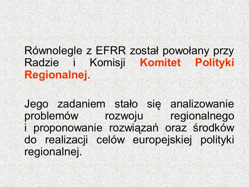 Równolegle z EFRR został powołany przy Radzie i Komisji Komitet Polityki Regionalnej. Jego zadaniem stało się analizowanie problemów rozwoju regionaln