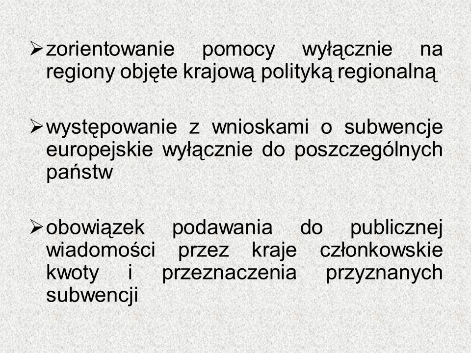  zorientowanie pomocy wyłącznie na regiony objęte krajową polityką regionalną  występowanie z wnioskami o subwencje europejskie wyłącznie do poszcze