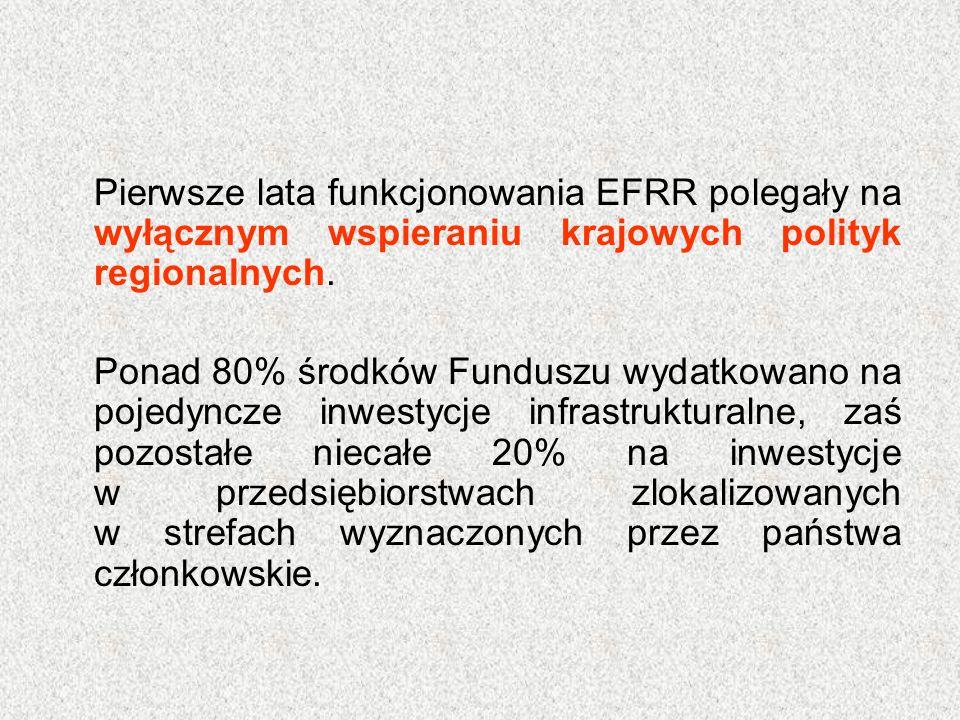 Pierwsze lata funkcjonowania EFRR polegały na wyłącznym wspieraniu krajowych polityk regionalnych. Ponad 80% środków Funduszu wydatkowano na pojedyncz