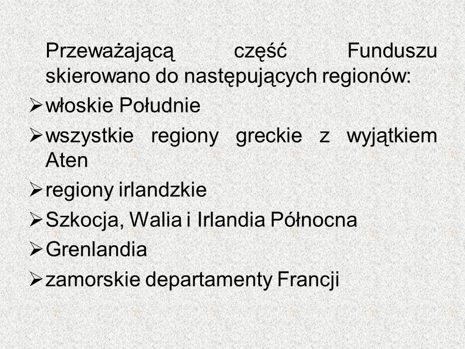 Przeważającą część Funduszu skierowano do następujących regionów:  włoskie Południe  wszystkie regiony greckie z wyjątkiem Aten  regiony irlandzkie