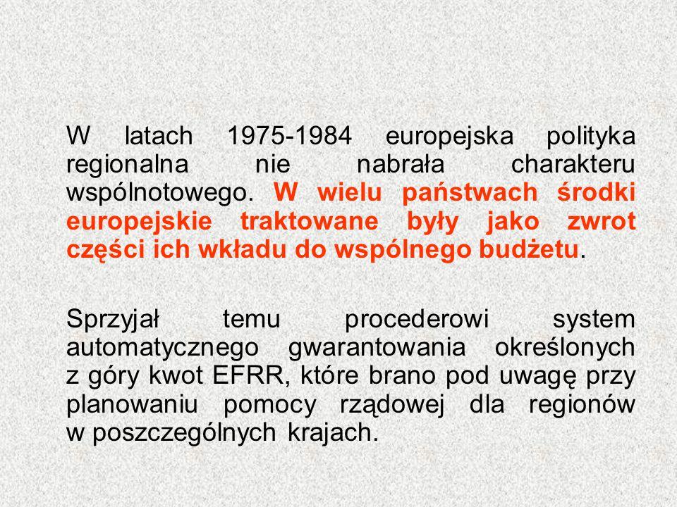 W latach 1975-1984 europejska polityka regionalna nie nabrała charakteru wspólnotowego. W wielu państwach środki europejskie traktowane były jako zwro
