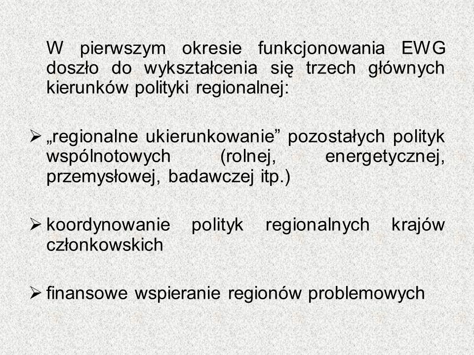 """W pierwszym okresie funkcjonowania EWG doszło do wykształcenia się trzech głównych kierunków polityki regionalnej:  """"regionalne ukierunkowanie"""" pozos"""